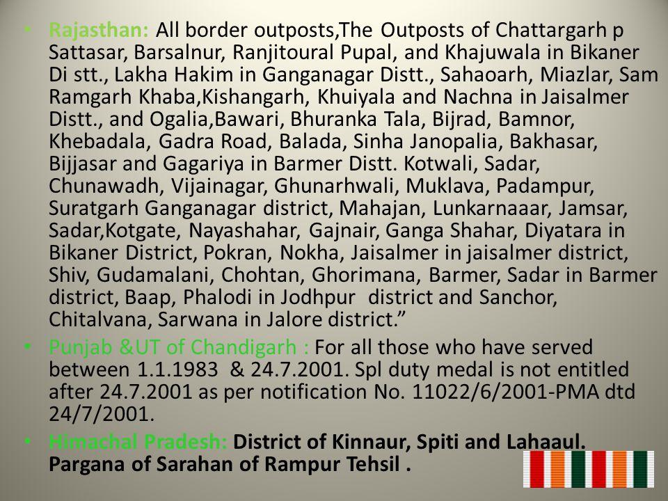 Rajasthan: All border outposts,The Outposts of Chattargarh p Sattasar, Barsalnur, Ranjitoural Pupal, and Khajuwala in Bikaner Di stt., Lakha Hakim in Ganganagar Distt., Sahaoarh, Miazlar, Sam Ramgarh Khaba,Kishangarh, Khuiyala and Nachna in Jaisalmer Distt., and Ogalia,Bawari, Bhuranka Tala, Bijrad, Bamnor, Khebadala, Gadra Road, Balada, Sinha Janopalia, Bakhasar, Bijjasar and Gagariya in Barmer Distt. Kotwali, Sadar, Chunawadh, Vijainagar, Ghunarhwali, Muklava, Padampur, Suratgarh Ganganagar district, Mahajan, Lunkarnaaar, Jamsar, Sadar,Kotgate, Nayashahar, Gajnair, Ganga Shahar, Diyatara in Bikaner District, Pokran, Nokha, Jaisalmer in jaisalmer district, Shiv, Gudamalani, Chohtan, Ghorimana, Barmer, Sadar in Barmer district, Baap, Phalodi in Jodhpur district and Sanchor, Chitalvana, Sarwana in Jalore district.