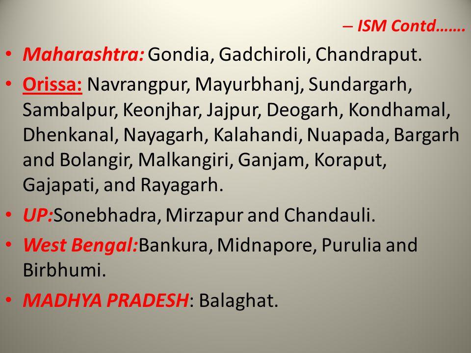 Maharashtra: Gondia, Gadchiroli, Chandraput.