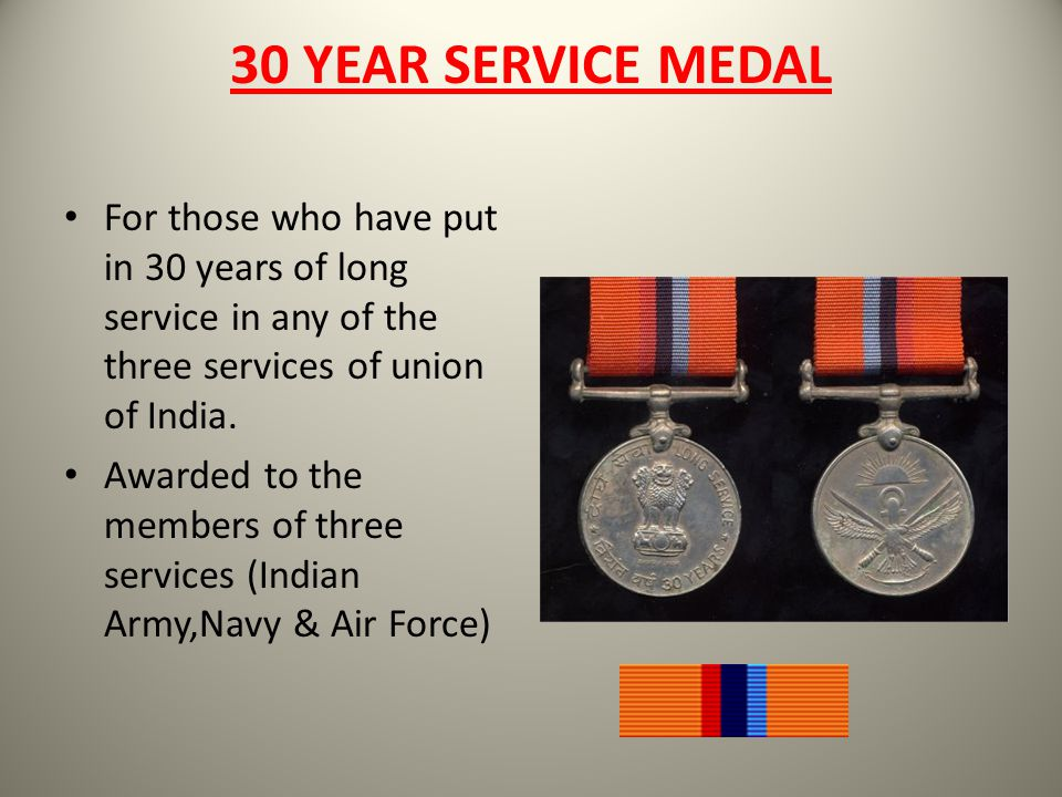 30 YEAR SERVICE MEDAL For those who have put in 30 years of long service in any of the three services of union of India.