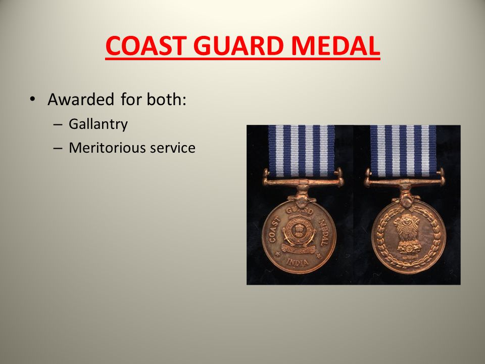 COAST GUARD MEDAL Awarded for both: Gallantry Meritorious service