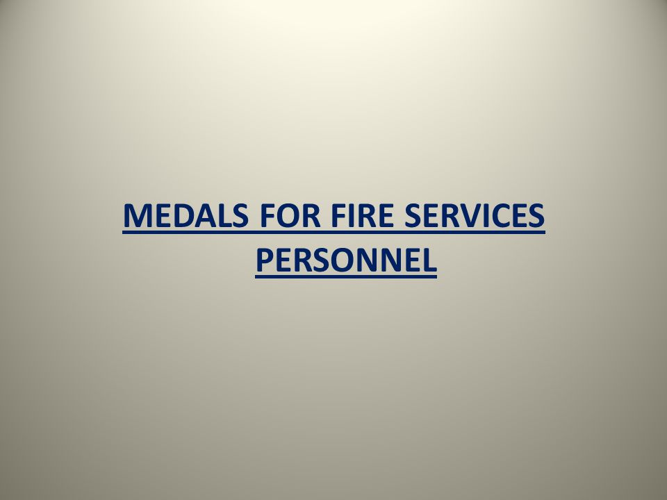 MEDALS FOR FIRE SERVICES PERSONNEL