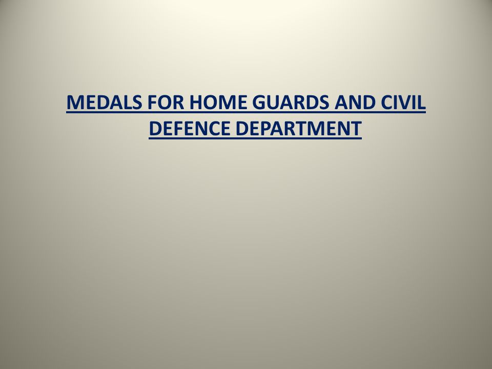 MEDALS FOR HOME GUARDS AND CIVIL DEFENCE DEPARTMENT