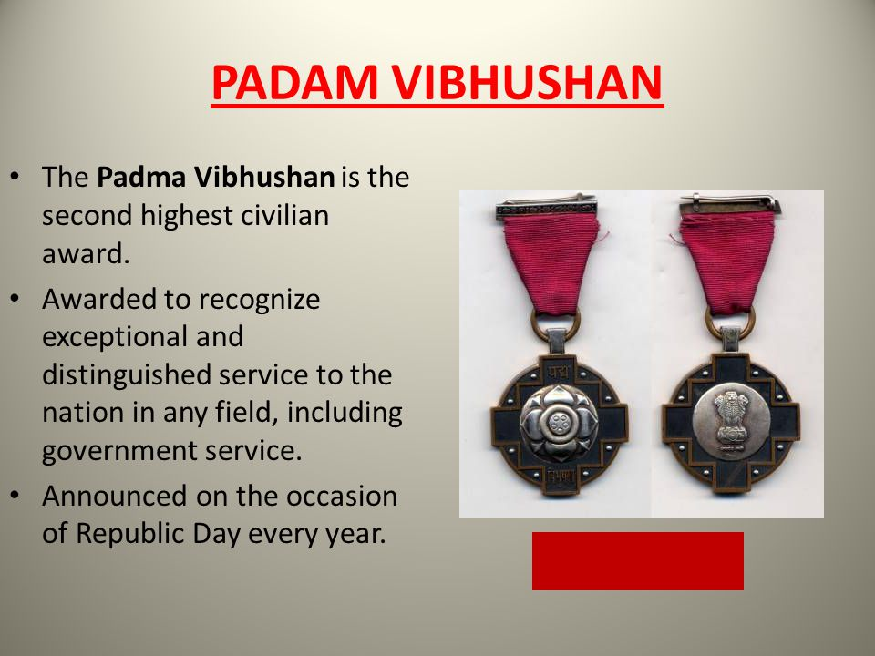 PADAM VIBHUSHAN The Padma Vibhushan is the second highest civilian award.