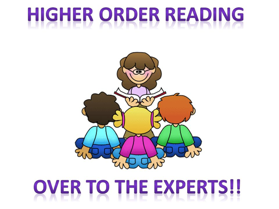 Higher Order Reading Over To The Experts!!