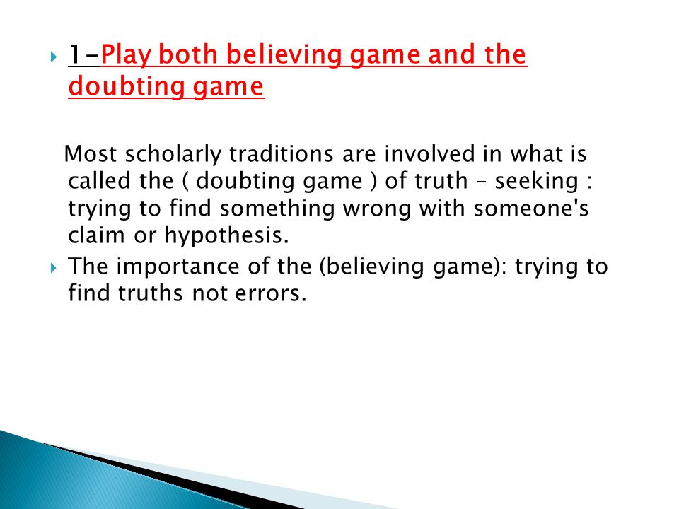 1-Play both believing game and the doubting game