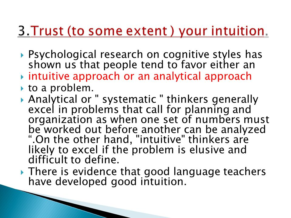 3.Trust (to some extent ) your intuition.