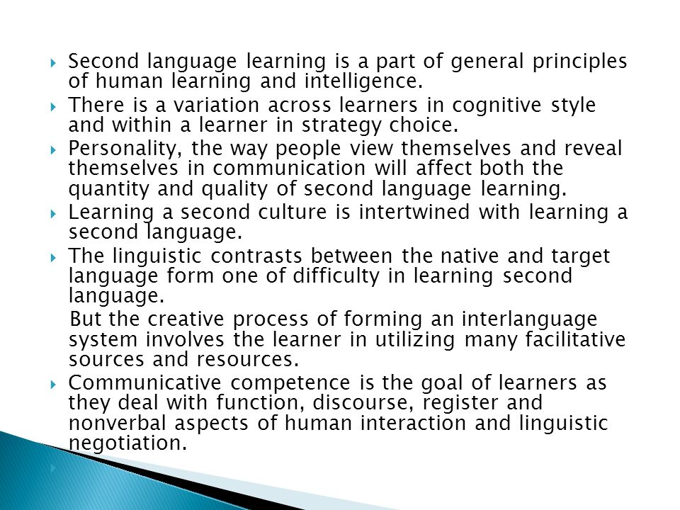Second language learning is a part of general principles of human learning and intelligence.