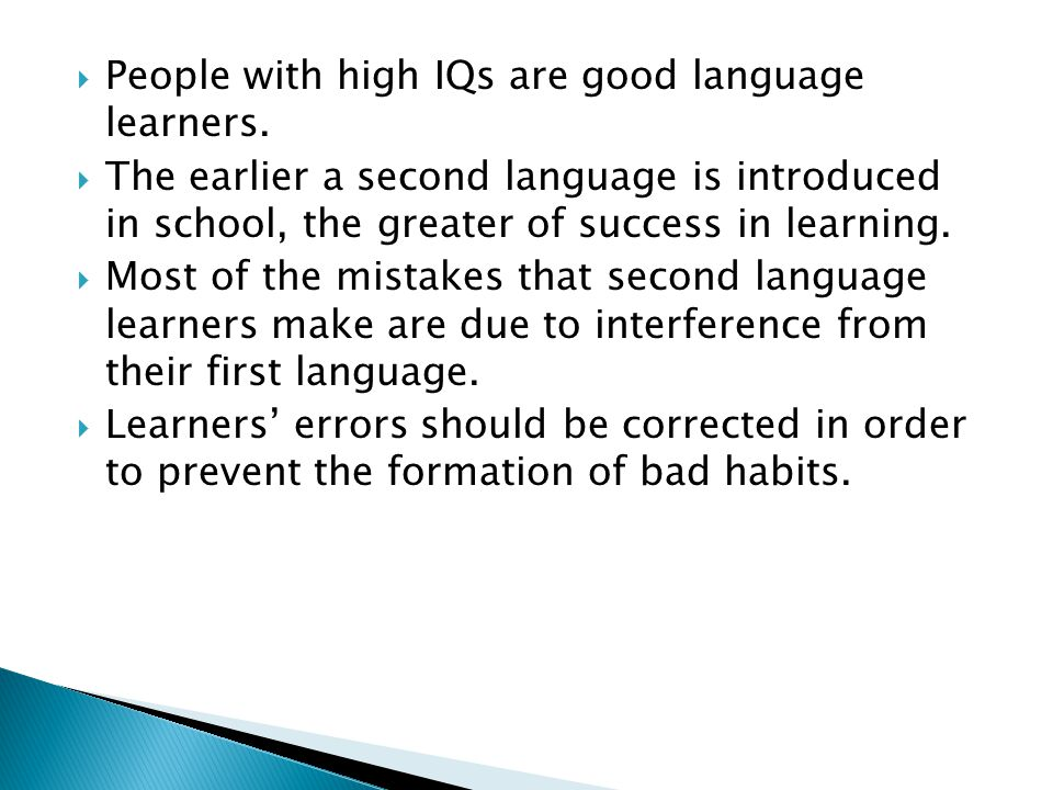 People with high IQs are good language learners.