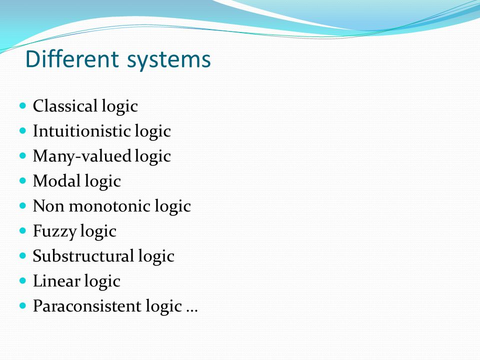 Different systems Classical logic Intuitionistic logic