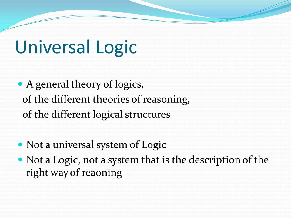 Universal Logic A general theory of logics,