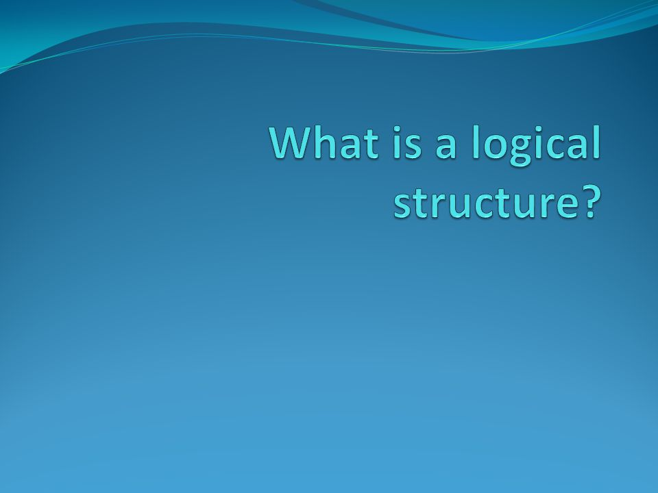 What is a logical structure