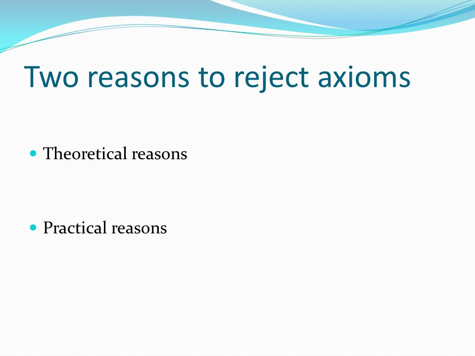 Two reasons to reject axioms