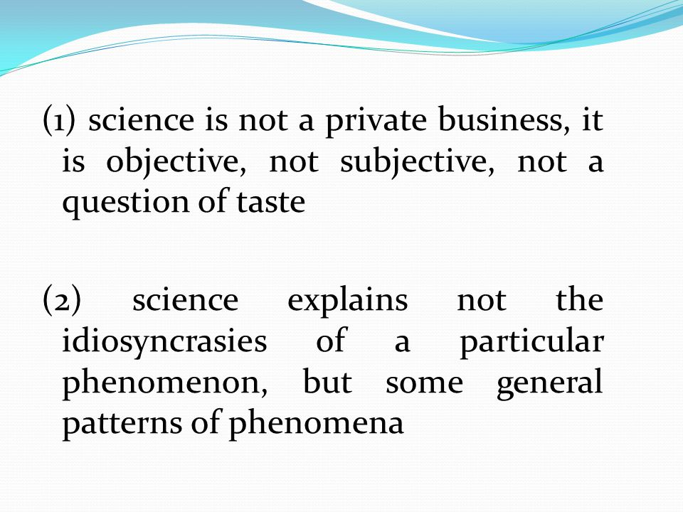 (1) science is not a private business, it is objective, not subjective, not a question of taste