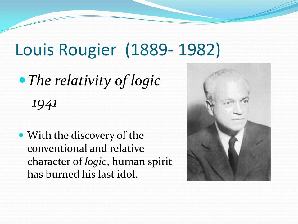 Louis Rougier (1889- 1982) The relativity of logic 1941