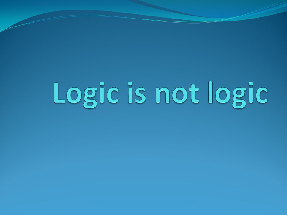 Logic is not logic