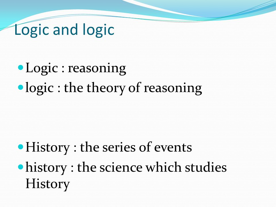 Logic and logic Logic : reasoning logic : the theory of reasoning