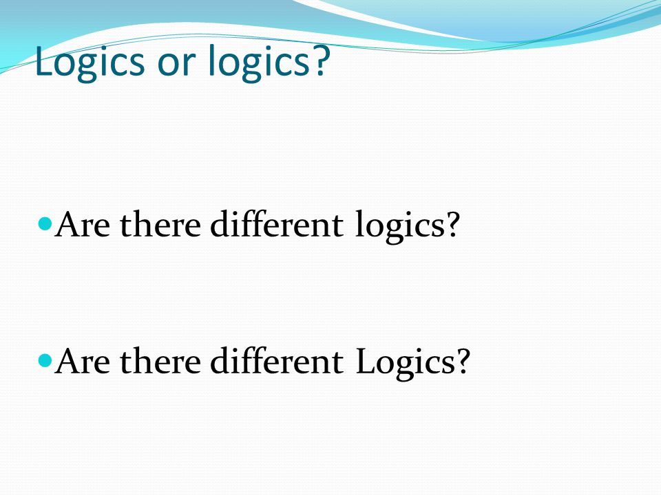 Logics or logics Are there different logics