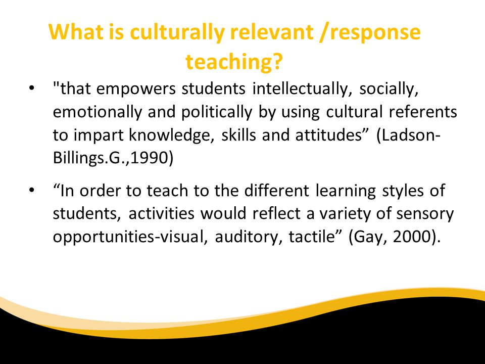 What is culturally relevant /response teaching