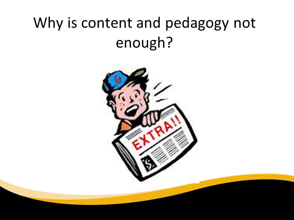 Why is content and pedagogy not enough