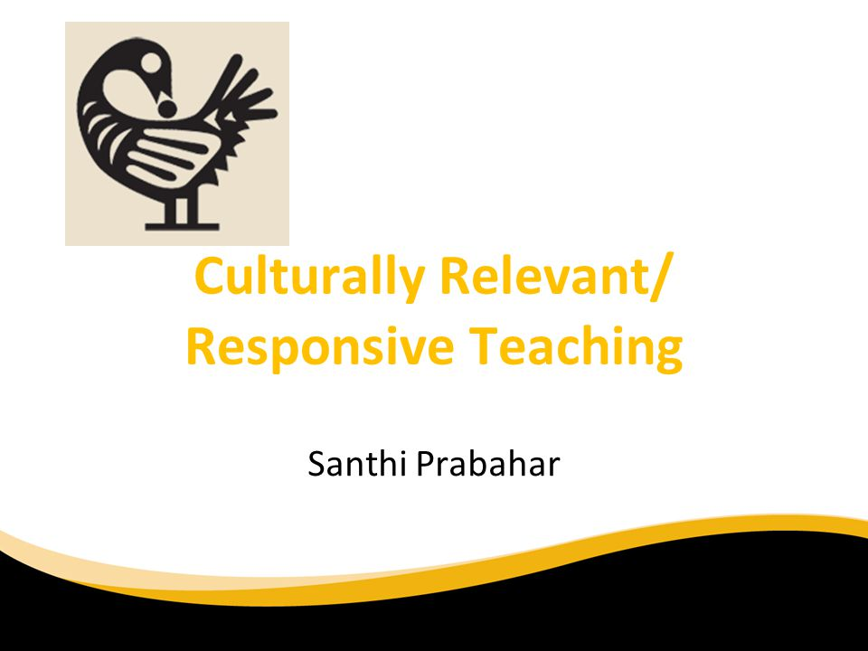 Culturally Relevant/ Responsive Teaching