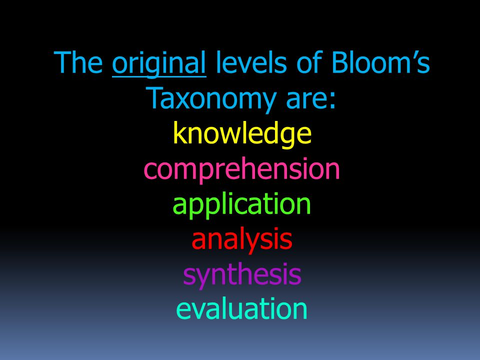 The original levels of Bloom's Taxonomy are: