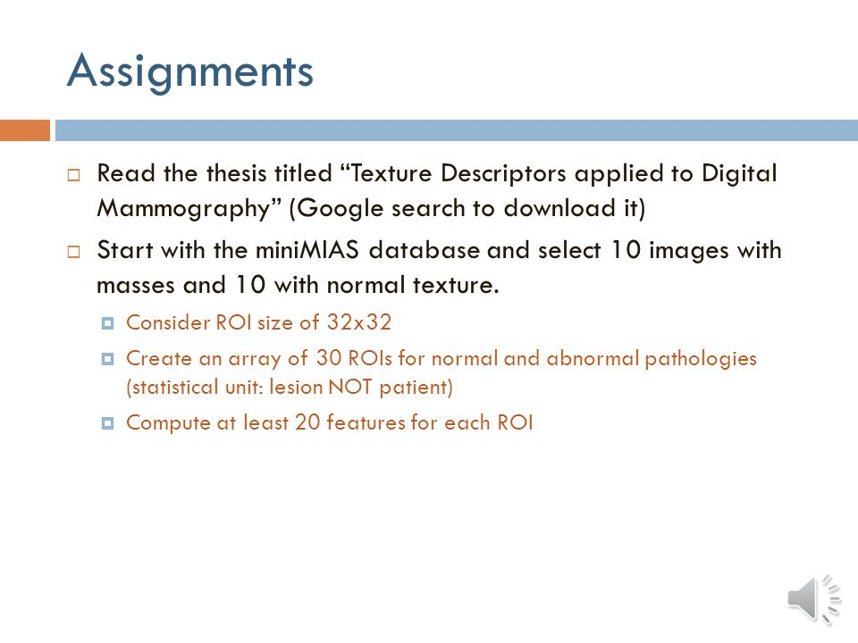 Assignments Read the thesis titled Texture Descriptors applied to Digital Mammography (Google search to download it)