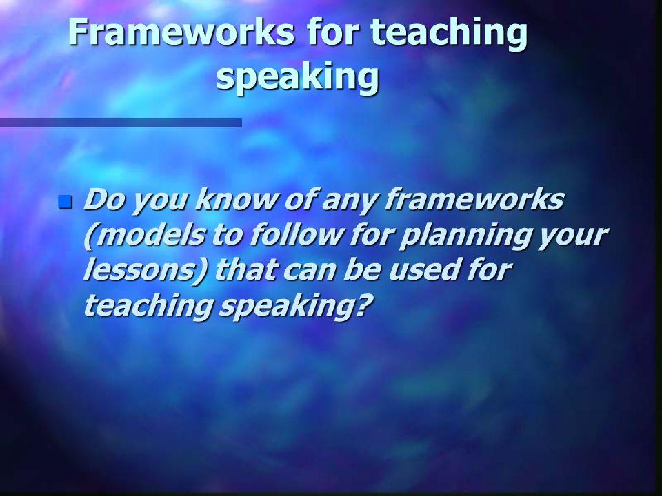 Frameworks for teaching speaking