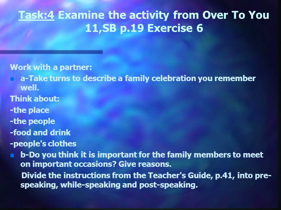 Task:4 Examine the activity from Over To You 11,SB p.19 Exercise 6