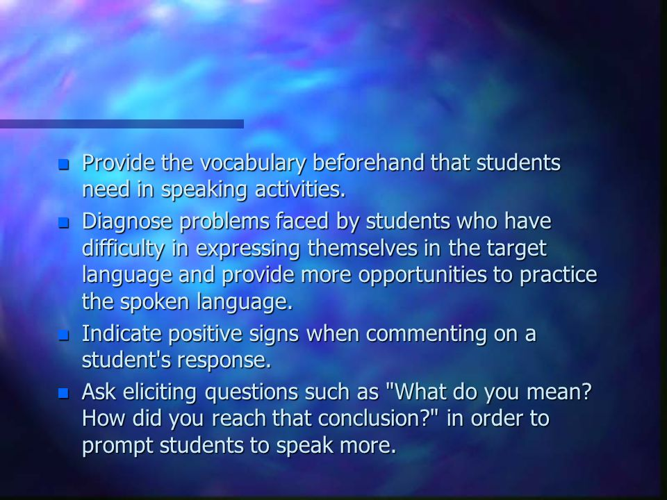 Provide the vocabulary beforehand that students need in speaking activities.