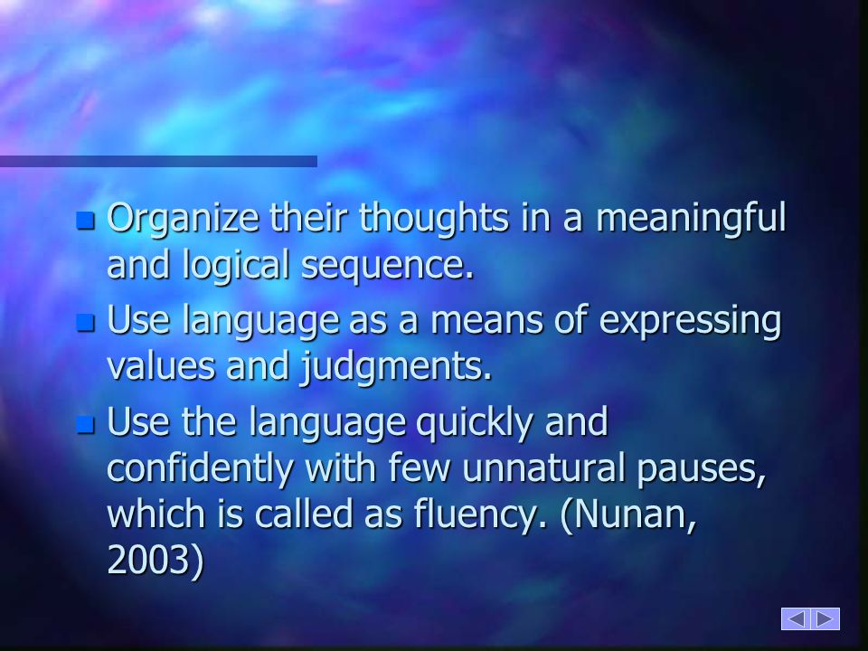 Organize their thoughts in a meaningful and logical sequence.