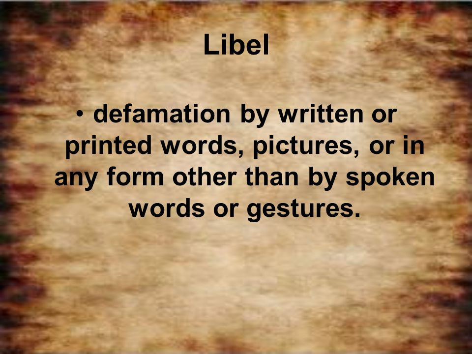 Libel defamation by written or printed words, pictures, or in any form other than by spoken words or gestures.