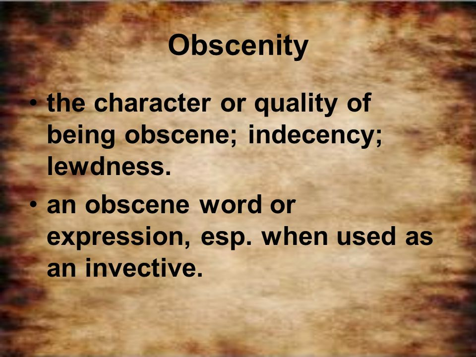 Obscenity the character or quality of being obscene; indecency; lewdness.