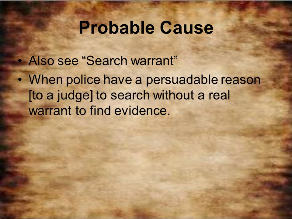 Probable Cause Also see Search warrant
