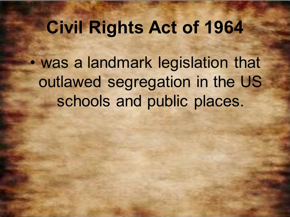 Civil Rights Act of 1964 was a landmark legislation that outlawed segregation in the US schools and public places.