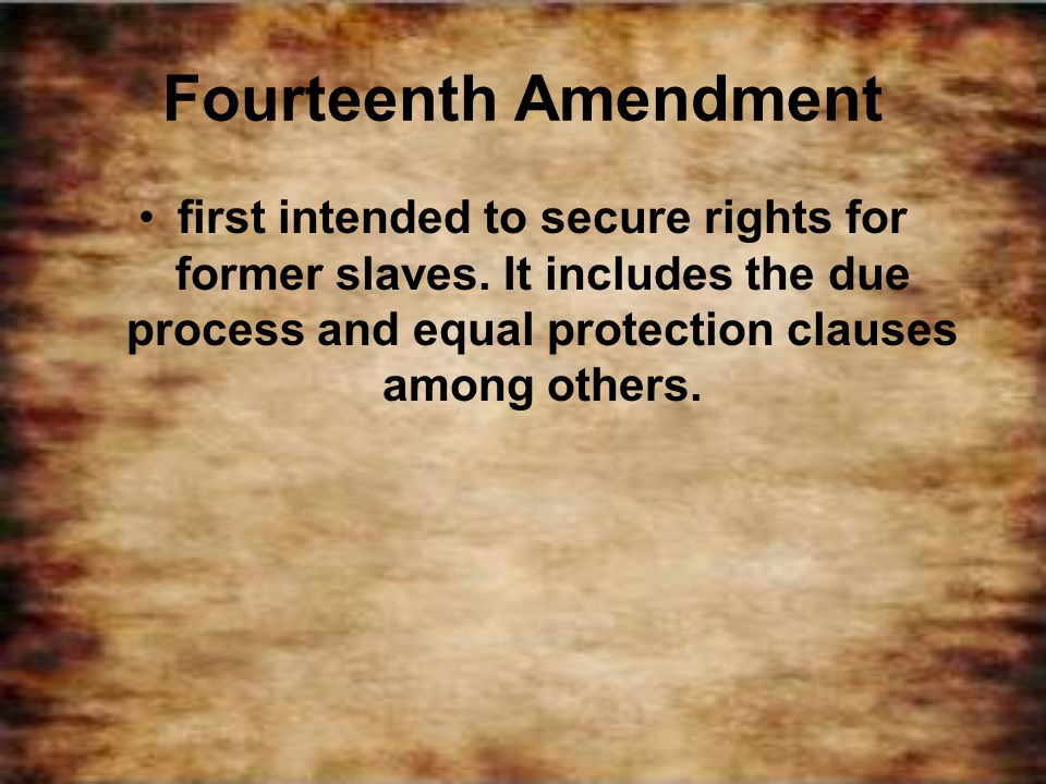 Fourteenth Amendment first intended to secure rights for former slaves.