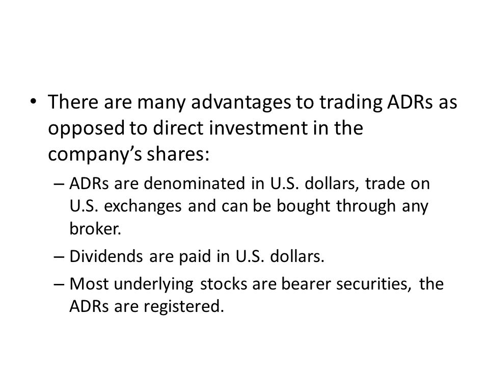 There are many advantages to trading ADRs as opposed to direct investment in the company's shares: