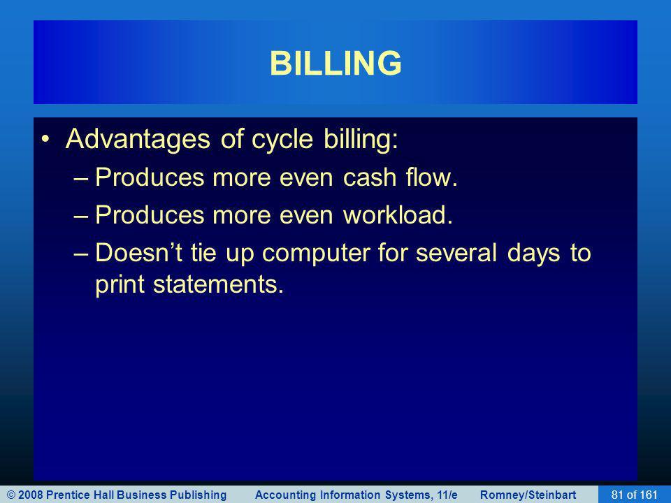 BILLING Advantages of cycle billing: Produces more even cash flow.