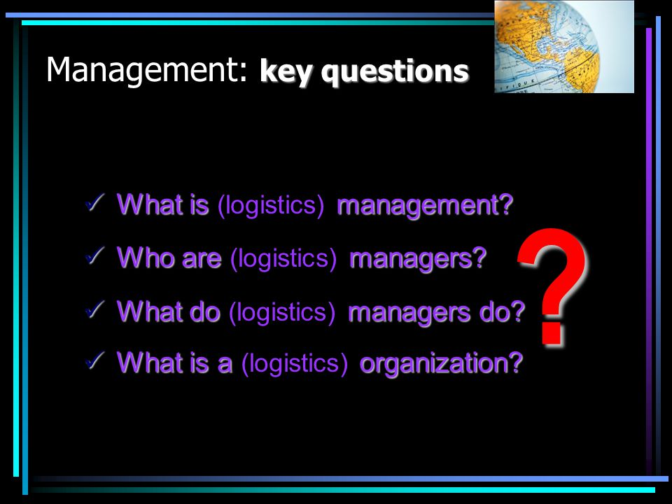 Management: key questions What is (logistics) management