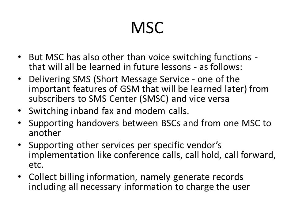 MSC But MSC has also other than voice switching functions - that will all be learned in future lessons - as follows: