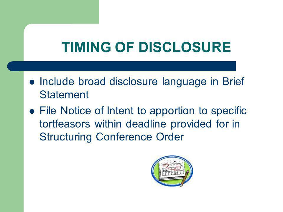 TIMING OF DISCLOSURE Include broad disclosure language in Brief Statement.