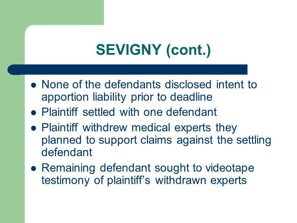 SEVIGNY (cont.) None of the defendants disclosed intent to apportion liability prior to deadline. Plaintiff settled with one defendant.
