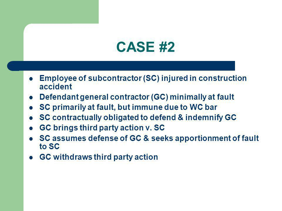 CASE #2 Employee of subcontractor (SC) injured in construction accident. Defendant general contractor (GC) minimally at fault.