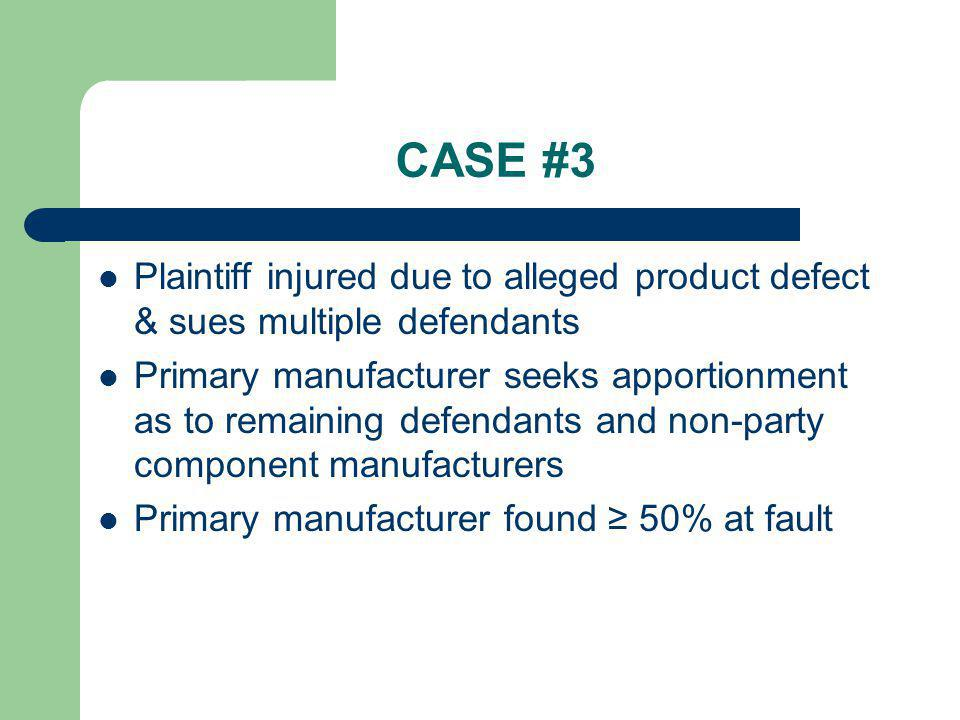 CASE #3 Plaintiff injured due to alleged product defect & sues multiple defendants.