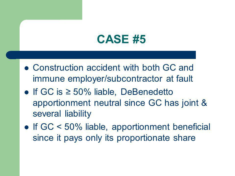 CASE #5 Construction accident with both GC and immune employer/subcontractor at fault.