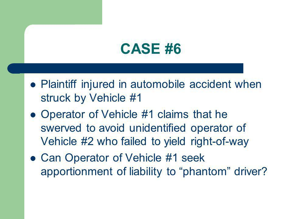 CASE #6 Plaintiff injured in automobile accident when struck by Vehicle #1.