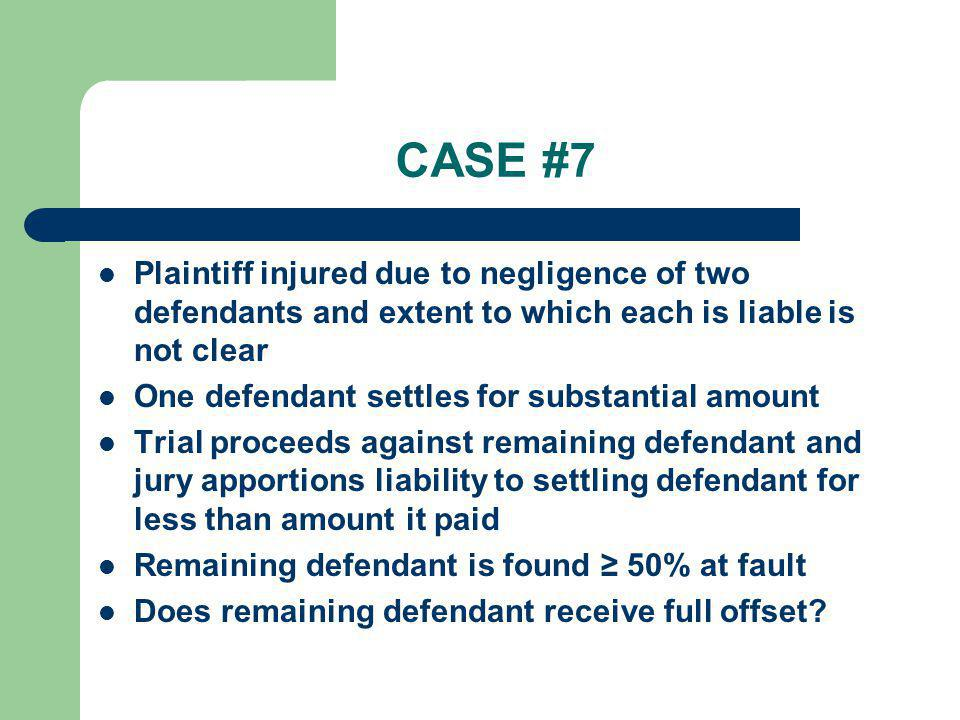 CASE #7 Plaintiff injured due to negligence of two defendants and extent to which each is liable is not clear.