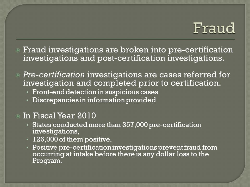 Fraud Fraud investigations are broken into pre-certification investigations and post-certification investigations.