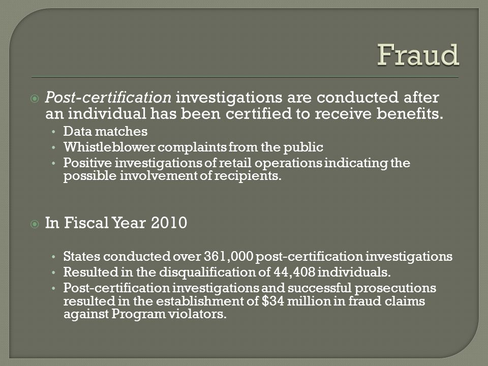 Fraud Post-certification investigations are conducted after an individual has been certified to receive benefits.