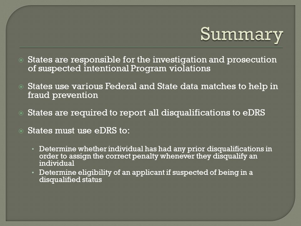 Summary States are responsible for the investigation and prosecution of suspected intentional Program violations.