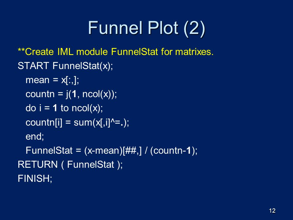 Funnel Plot (2) **Create IML module FunnelStat for matrixes.